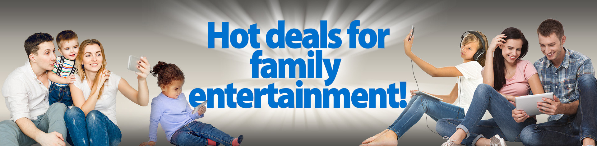 Hot deals for family entertainment!